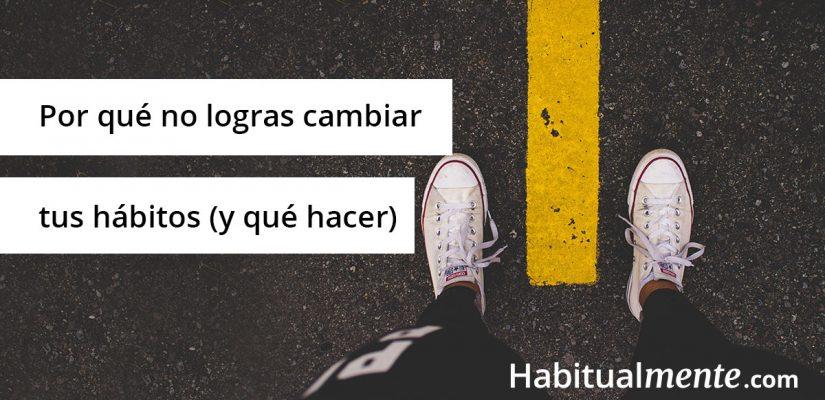 Este es el verdadero motivo de porque no logras cambiar tus hábitos