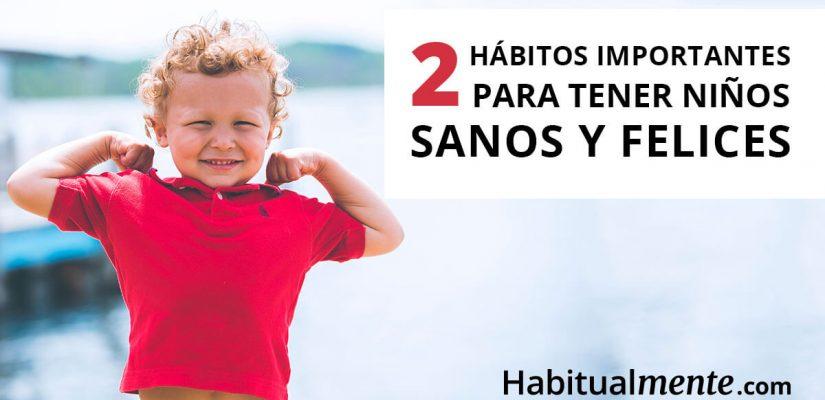 Los 2 hábitos infantiles más importantes para tener niños saludables y felices   Habitualmente