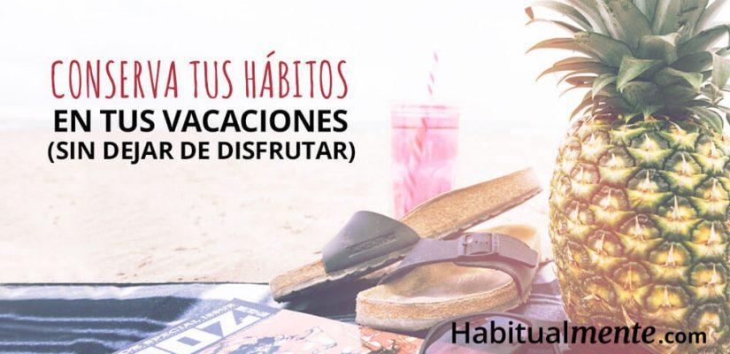 Cómo mantener tus hábitos saludables en vacaciones