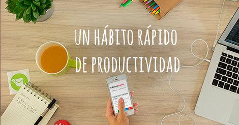Un rápido hábito de productividad debes tener