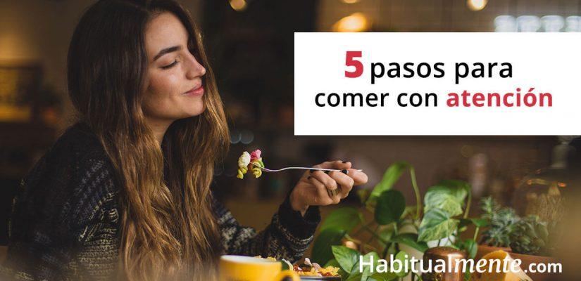 Los 5 pasos para lograr comer con más atención y disfrutar cada bocado