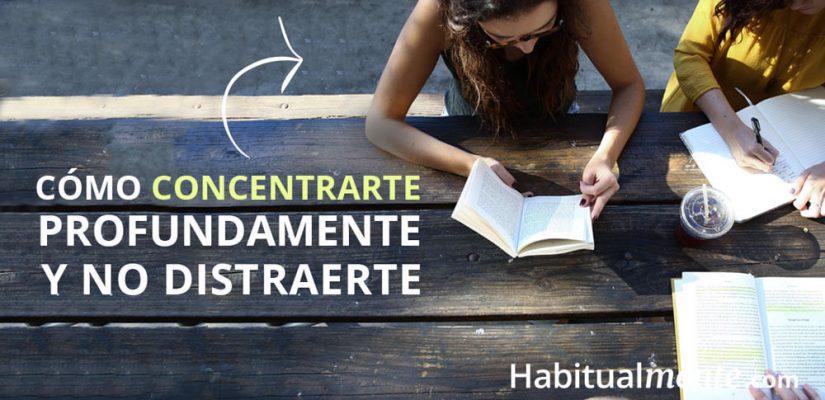 Cómo concentrarte mejor y terminar cualquier tarea sin distracciones